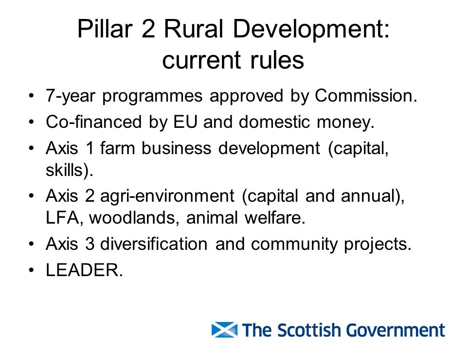 Pillar 2 Rural Development: current rules 7-year programmes approved by Commission.