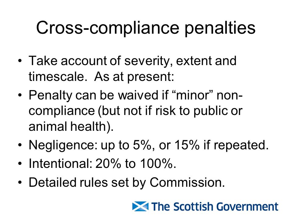 Cross-compliance penalties Take account of severity, extent and timescale.