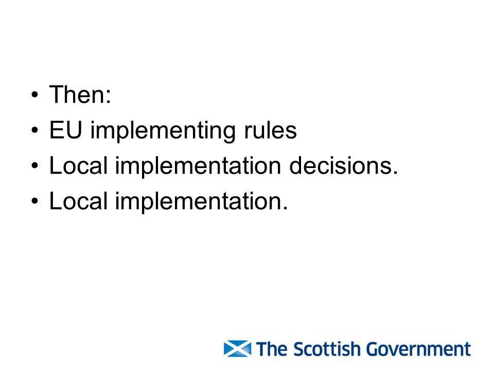 Then: EU implementing rules Local implementation decisions. Local implementation.