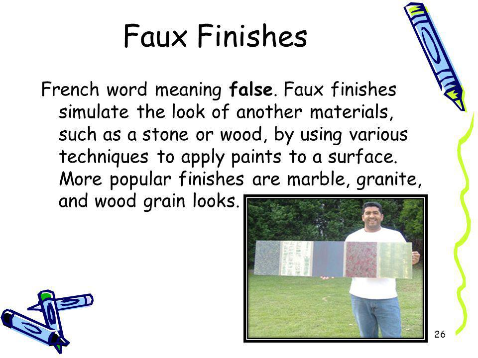 Faux Finishes French word meaning false. Faux finishes simulate the look of another materials, such as a stone or wood, by using various techniques to