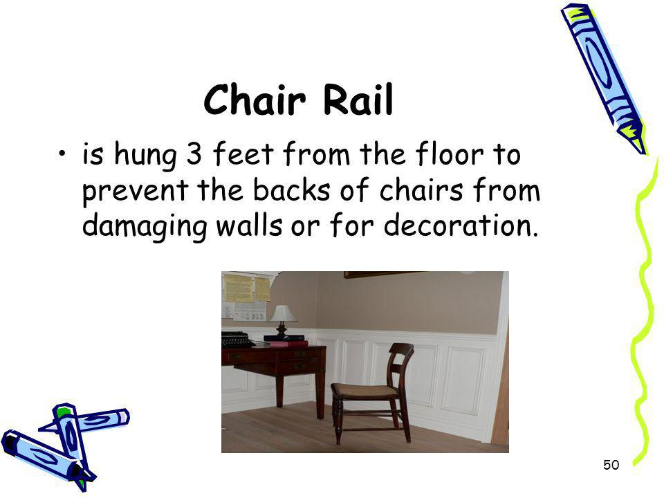 Chair Rail is hung 3 feet from the floor to prevent the backs of chairs from damaging walls or for decoration. 50