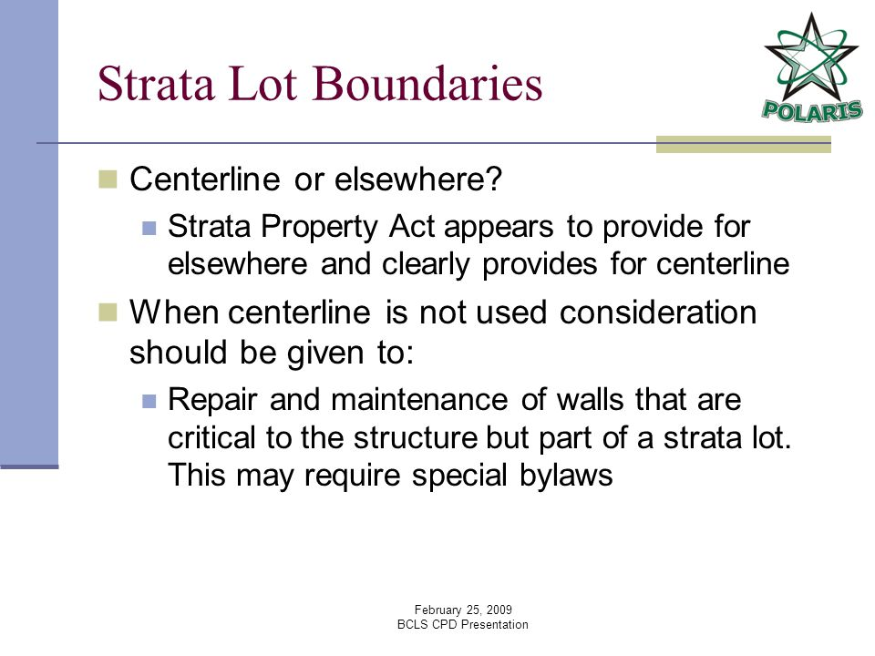 February 25, 2009 BCLS CPD Presentation Strata Lot Boundaries Centerline or elsewhere.
