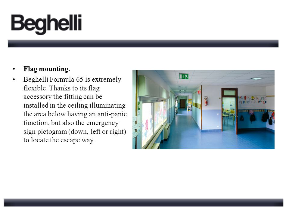 Flag mounting. Beghelli Formula 65 is extremely flexible.