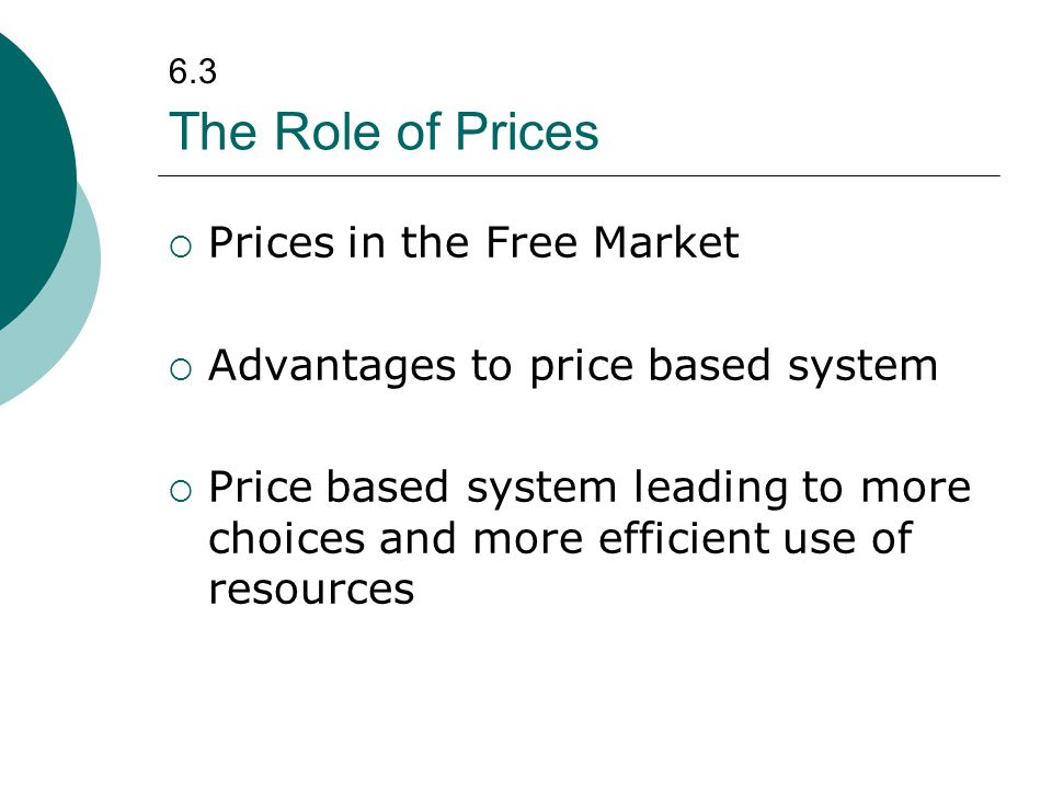 The Role of Prices Prices in the Free Market Advantages to price based system Price based system leading to more choices and more efficient use of res