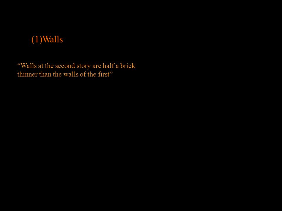(1)Walls Walls at the second story are half a brick thinner than the walls of the first