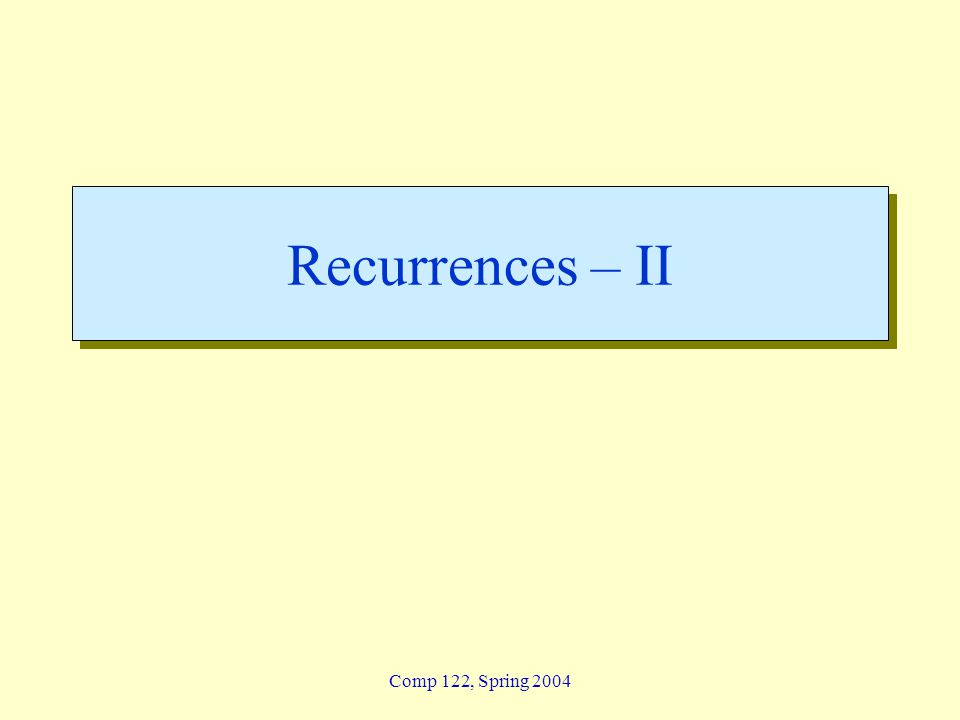 Comp 122, Spring 2004 Recurrences – II