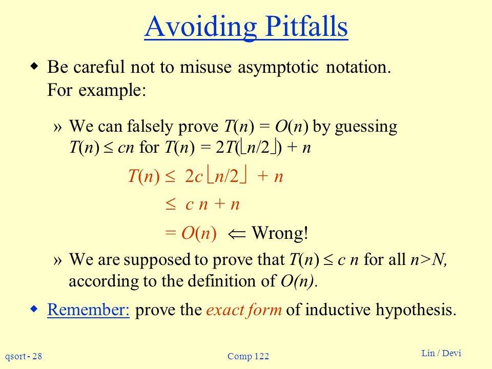 qsort - 28 Lin / Devi Comp 122 Avoiding Pitfalls Be careful not to misuse asymptotic notation.