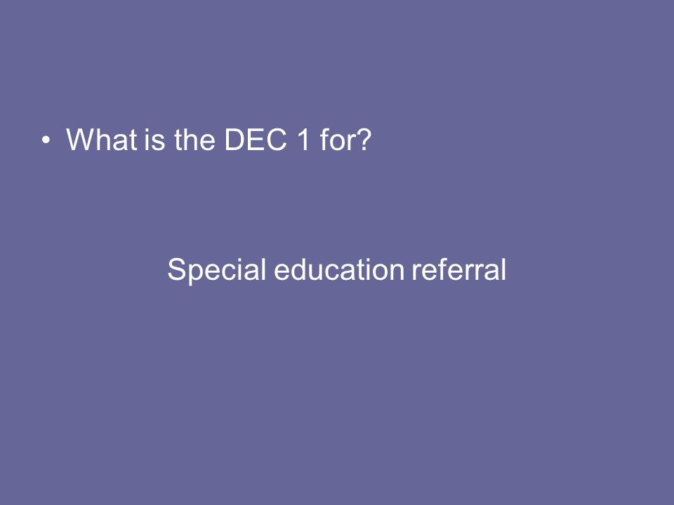 What is the DEC 1 for? Special education referral
