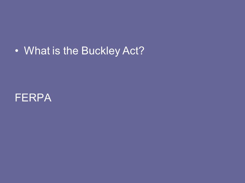 What is the Buckley Act? FERPA