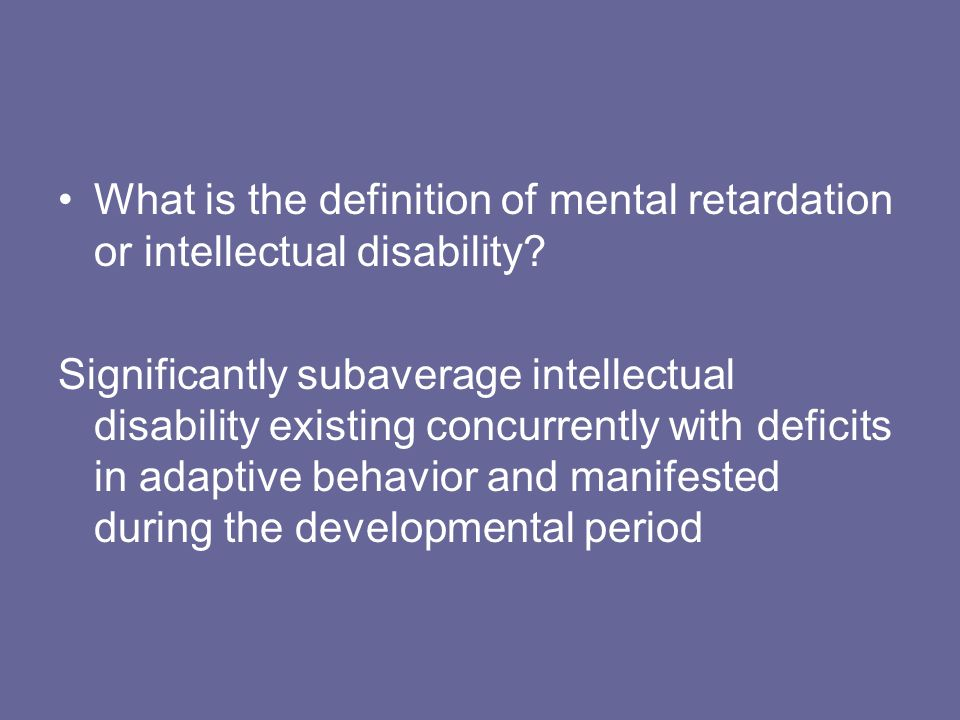 What is the definition of mental retardation or intellectual disability? Significantly subaverage intellectual disability existing concurrently with d