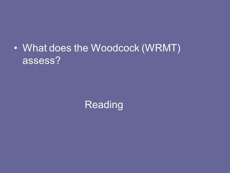 What does the Woodcock (WRMT) assess? Reading
