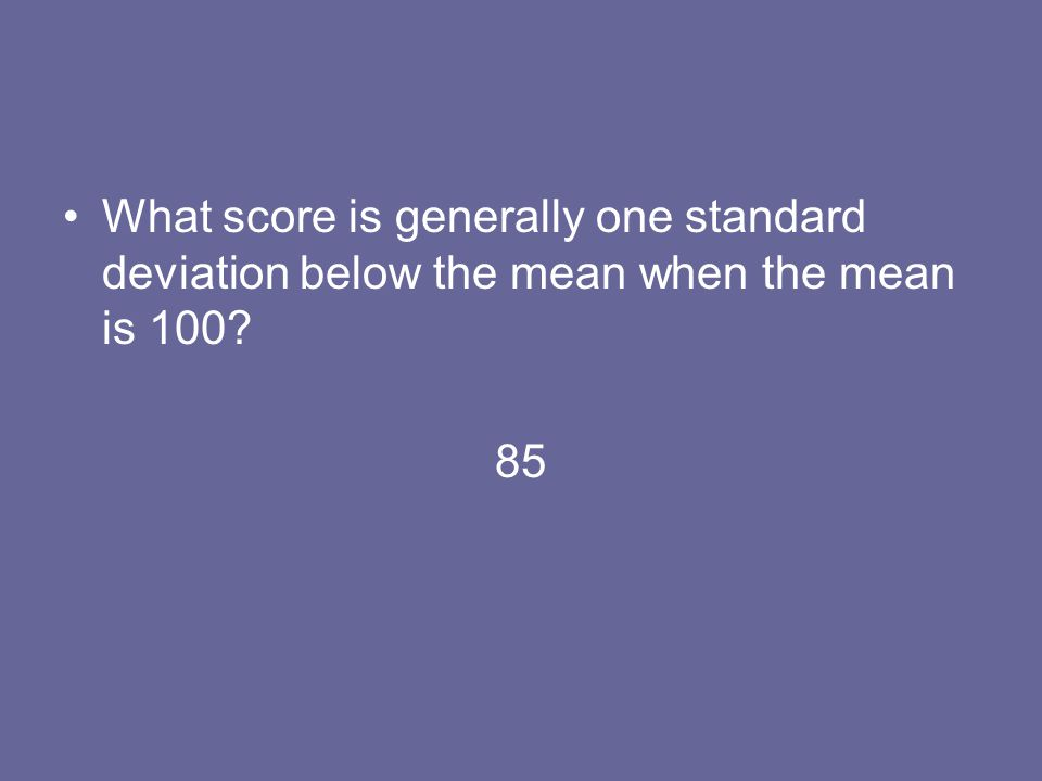 What score is generally one standard deviation below the mean when the mean is 100? 85