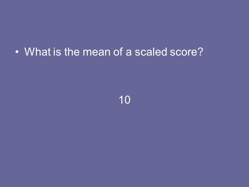 What is the mean of a scaled score? 10