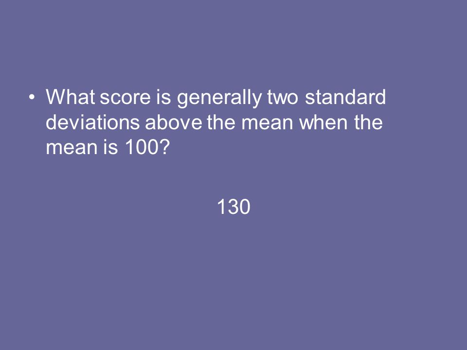 What score is generally two standard deviations above the mean when the mean is 100? 130