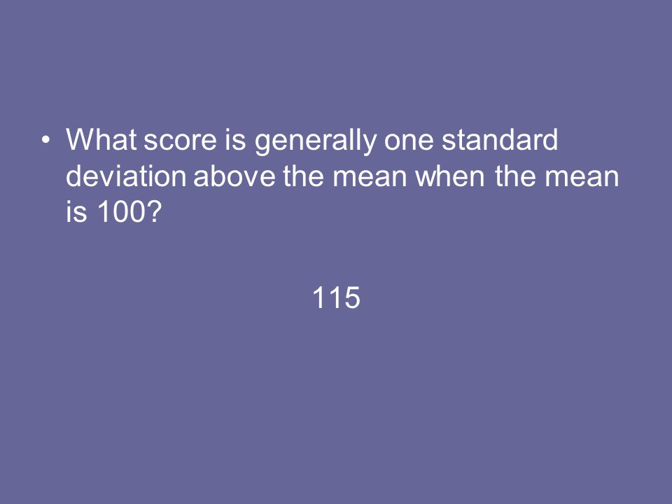 What score is generally one standard deviation above the mean when the mean is 100? 115
