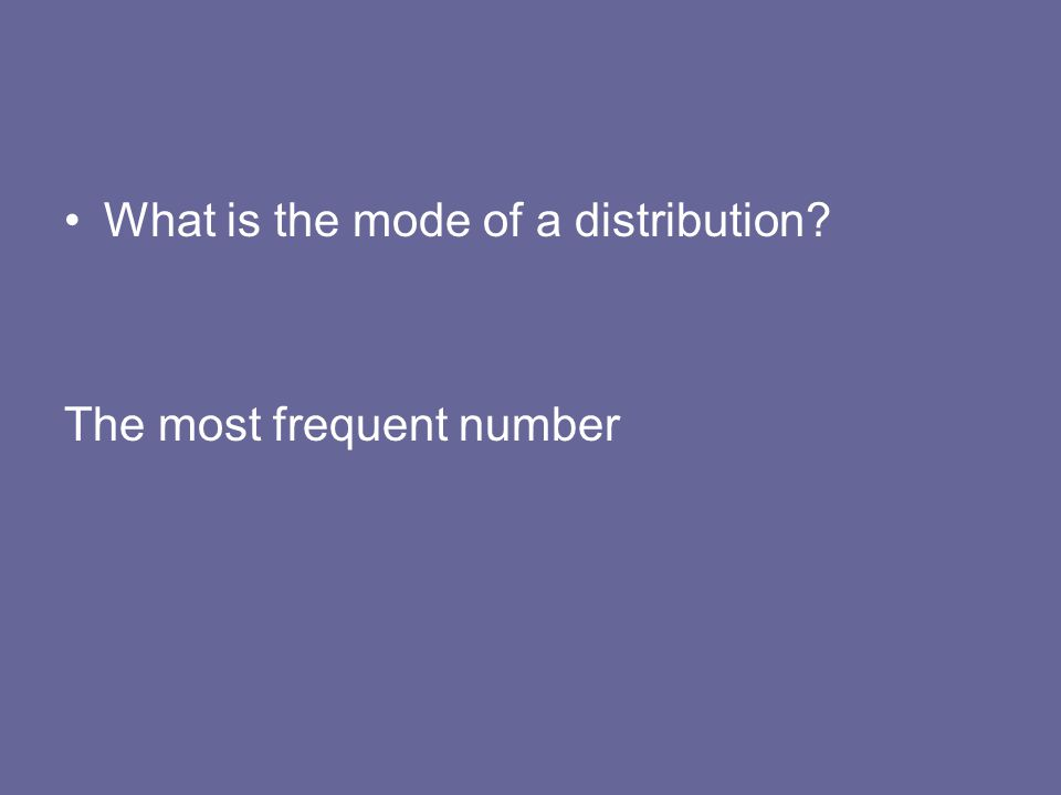 What is the mode of a distribution? The most frequent number