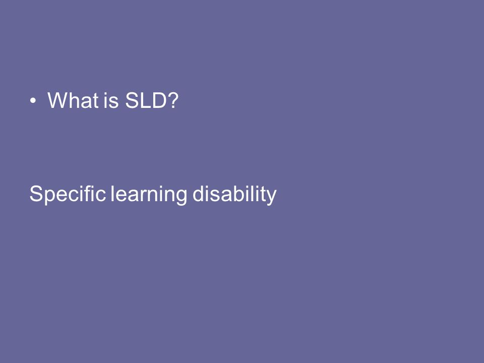 What is SLD? Specific learning disability