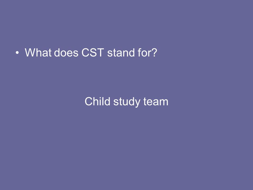 What does CST stand for? Child study team