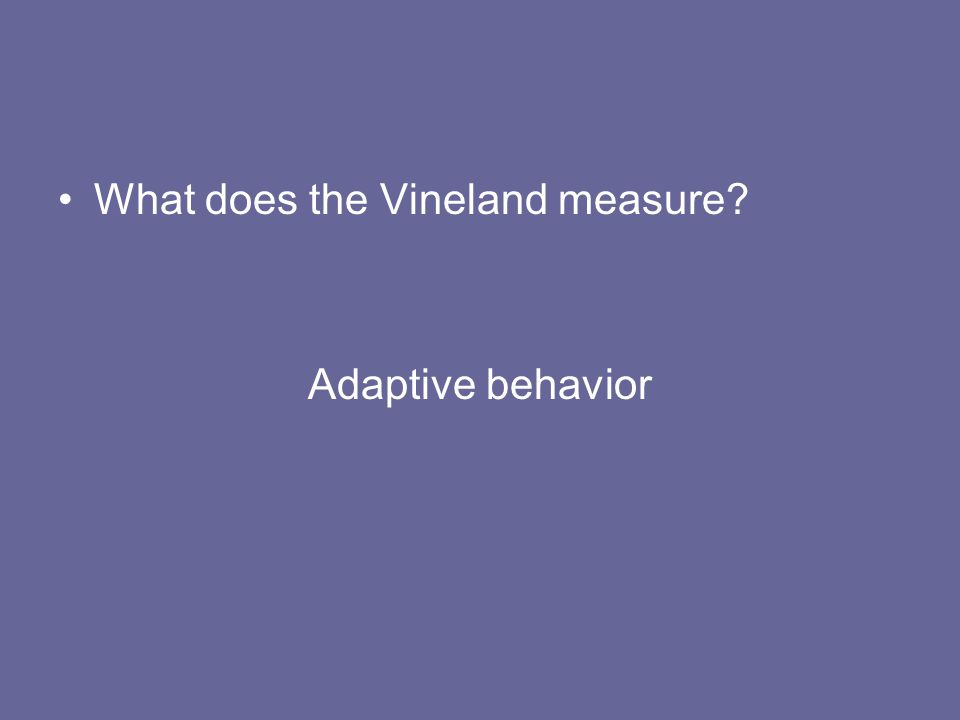 What does the Vineland measure? Adaptive behavior