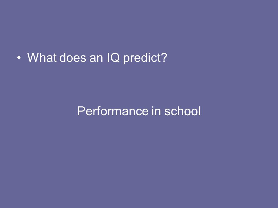 What does an IQ predict? Performance in school