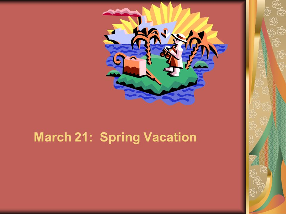 March 21: Spring Vacation