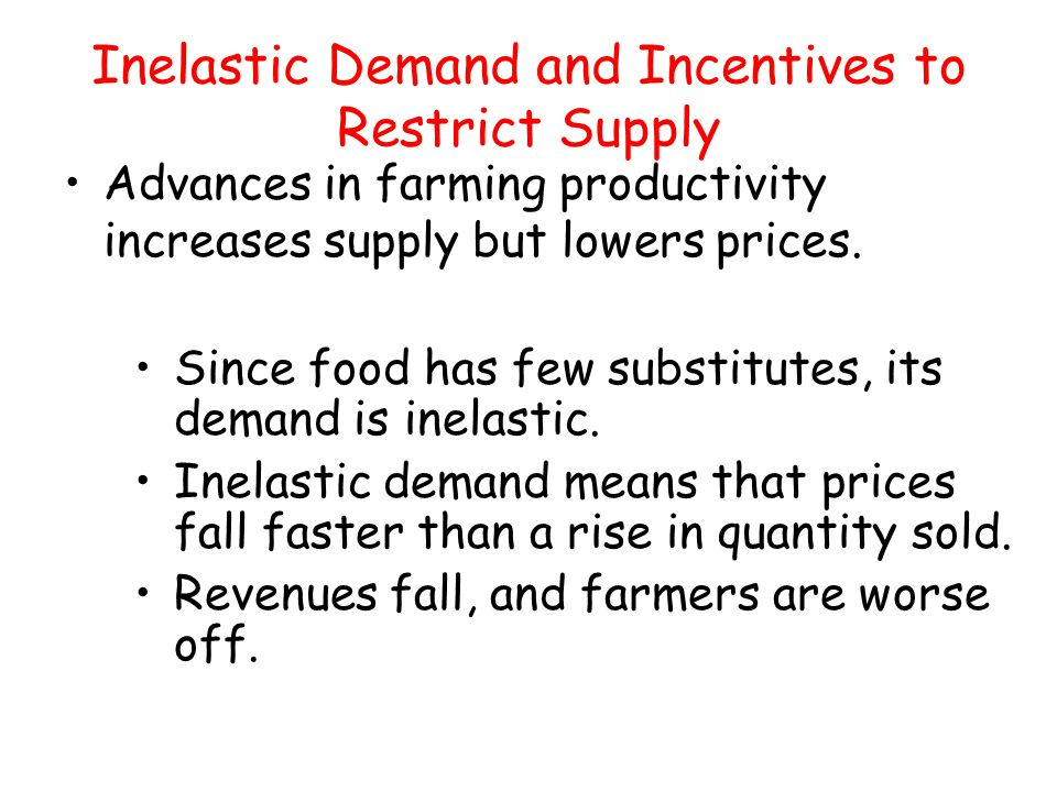 Since food has few substitutes, its demand is inelastic. Inelastic demand means that prices fall faster than a rise in quantity sold. Revenues fall, a
