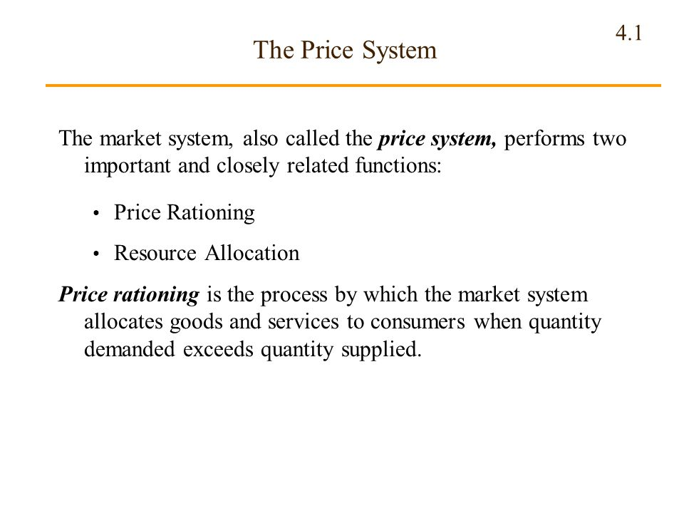 4.1 The Price System The market system, also called the price system, performs two important and closely related functions: Price Rationing Resource A