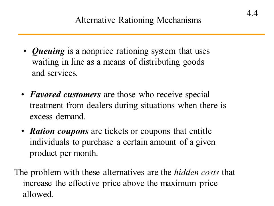 4.4 Alternative Rationing Mechanisms Queuing is a nonprice rationing system that uses waiting in line as a means of distributing goods and services. F