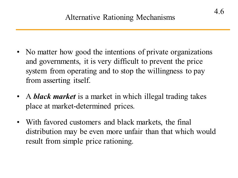 4.6 Alternative Rationing Mechanisms No matter how good the intentions of private organizations and governments, it is very difficult to prevent the p