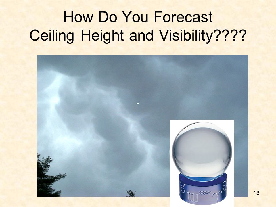 18 How Do You Forecast Ceiling Height and Visibility????