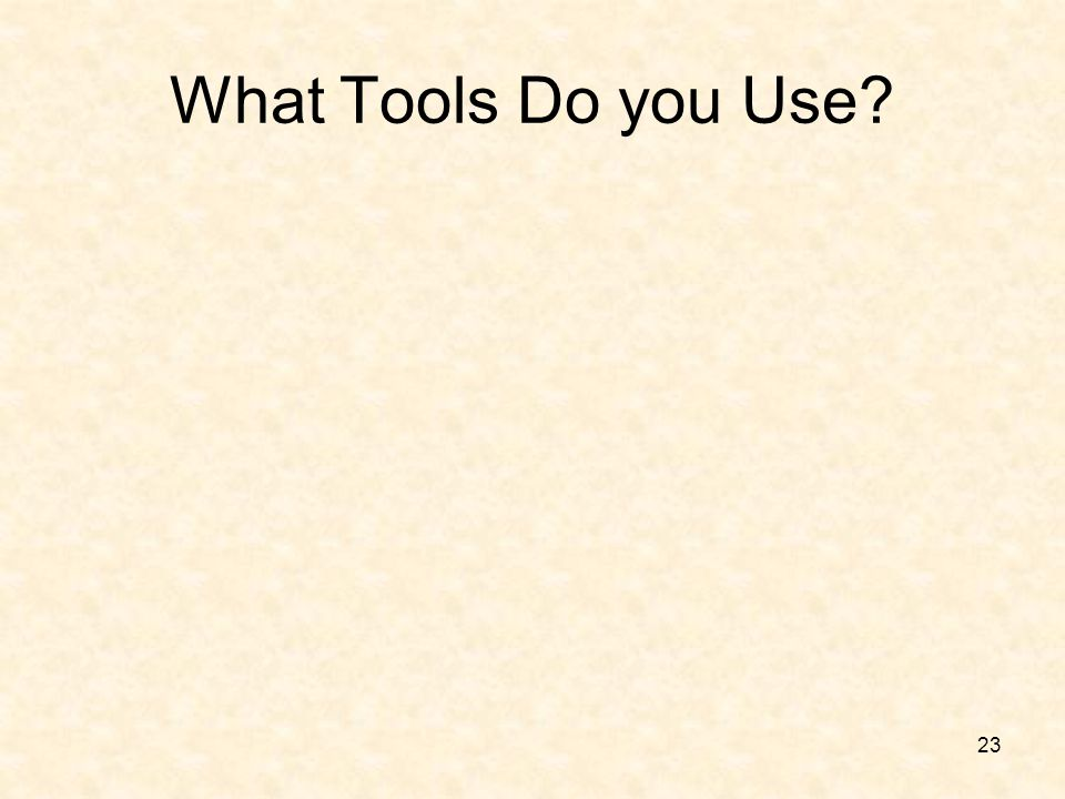 23 What Tools Do you Use?