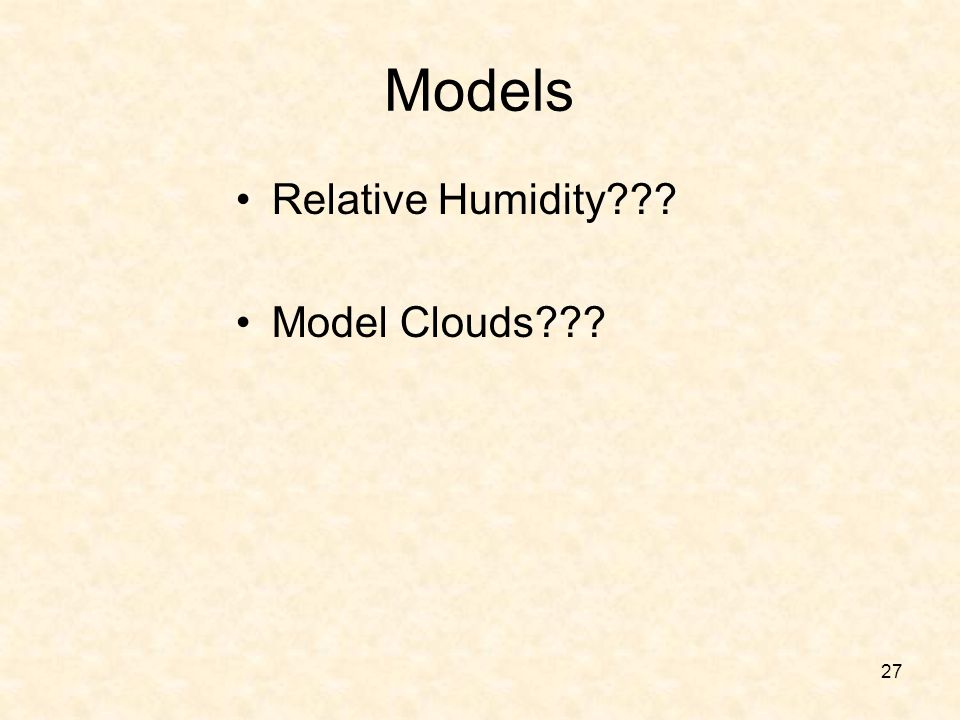 27 Models Relative Humidity??? Model Clouds???