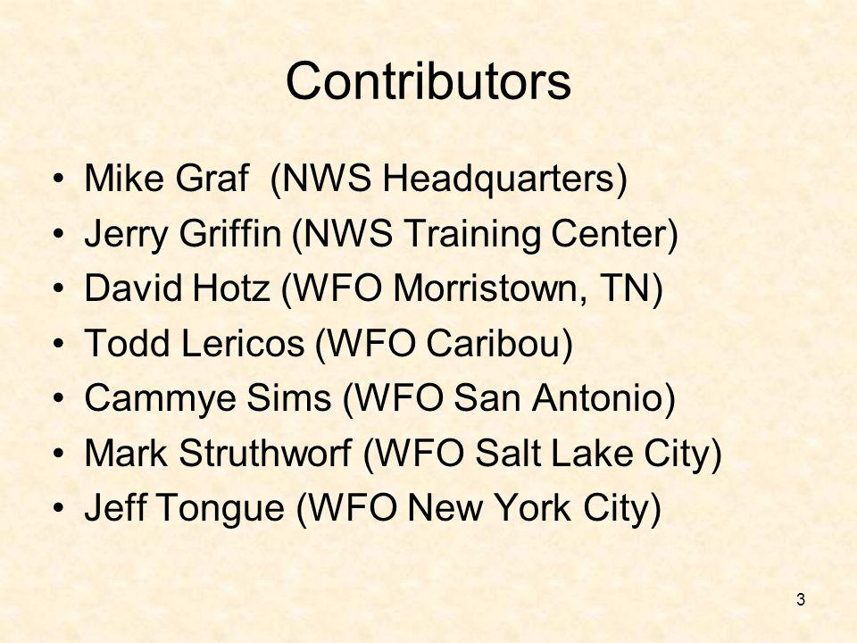 3 Mike Graf (NWS Headquarters) Jerry Griffin (NWS Training Center) David Hotz (WFO Morristown, TN) Todd Lericos (WFO Caribou) Cammye Sims (WFO San Ant