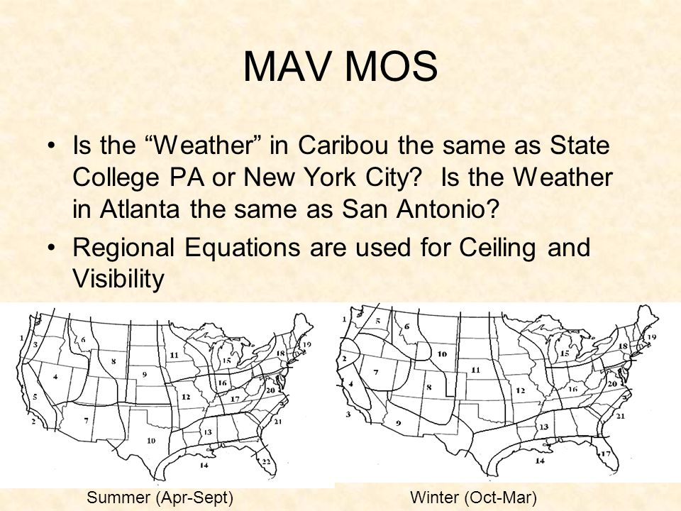 37 MAV MOS Is the Weather in Caribou the same as State College PA or New York City? Is the Weather in Atlanta the same as San Antonio? Regional Equati