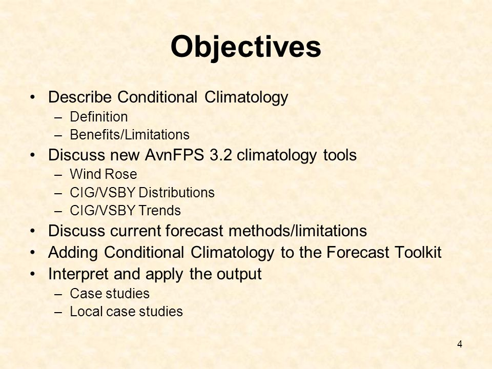 4 Objectives Describe Conditional Climatology –Definition –Benefits/Limitations Discuss new AvnFPS 3.2 climatology tools –Wind Rose –CIG/VSBY Distribu