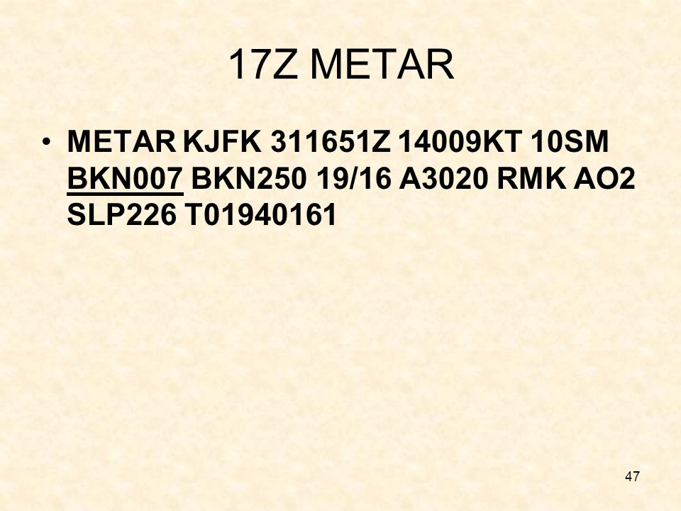 47 17Z METAR METAR KJFK 311651Z 14009KT 10SM BKN007 BKN250 19/16 A3020 RMK AO2 SLP226 T01940161