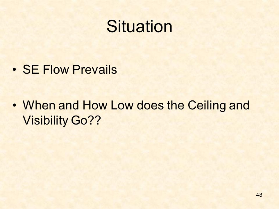 48 Situation SE Flow Prevails When and How Low does the Ceiling and Visibility Go??