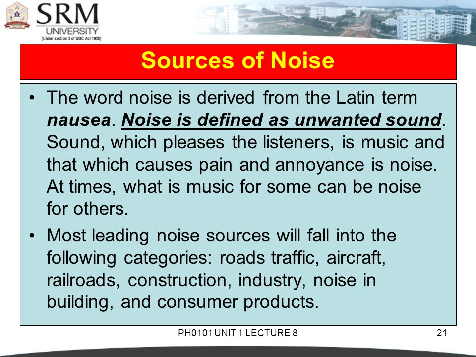PH0101 UNIT 1 LECTURE 821 The word noise is derived from the Latin term nausea.