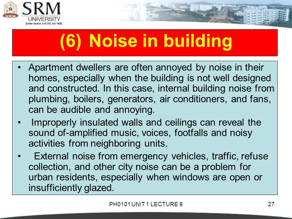 PH0101 UNIT 1 LECTURE 827 Apartment dwellers are often annoyed by noise in their homes, especially when the building is not well designed and constructed.