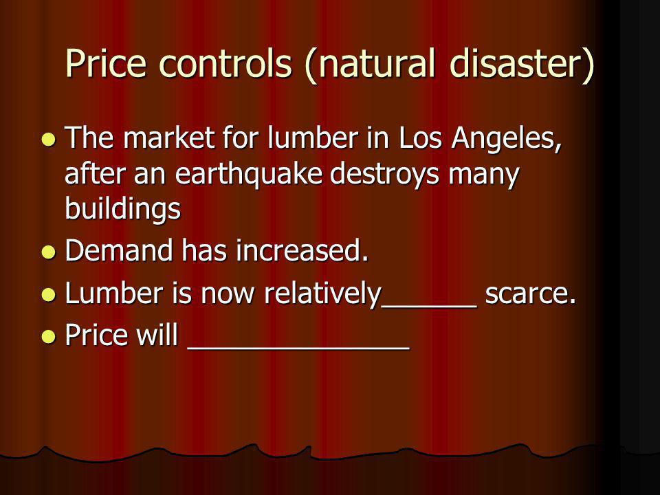 Price controls (natural disaster) The market for lumber in Los Angeles, after an earthquake destroys many buildings The market for lumber in Los Angel