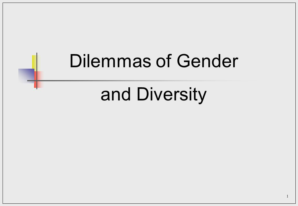 1 Dilemmas of Gender and Diversity