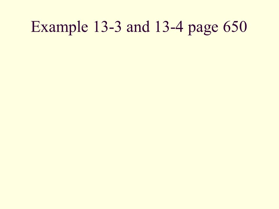 Example 13-3 and 13-4 page 650