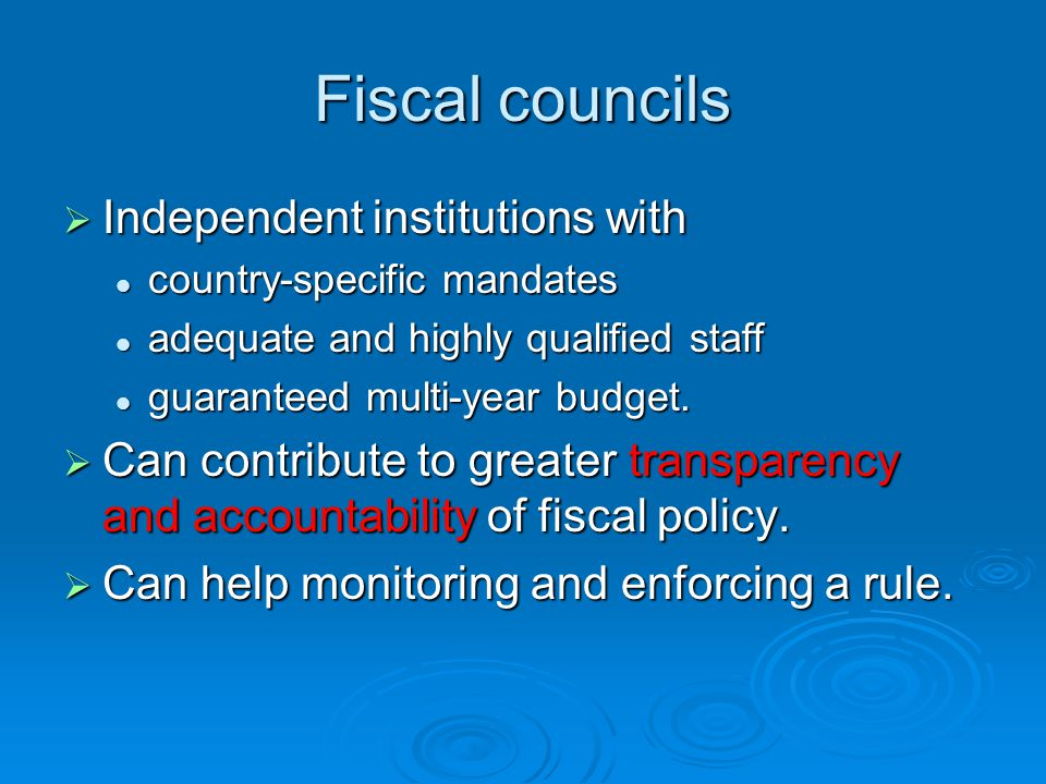 Fiscal councils Independent institutions with Independent institutions with country-specific mandates country-specific mandates adequate and highly qualified staff adequate and highly qualified staff guaranteed multi-year budget.