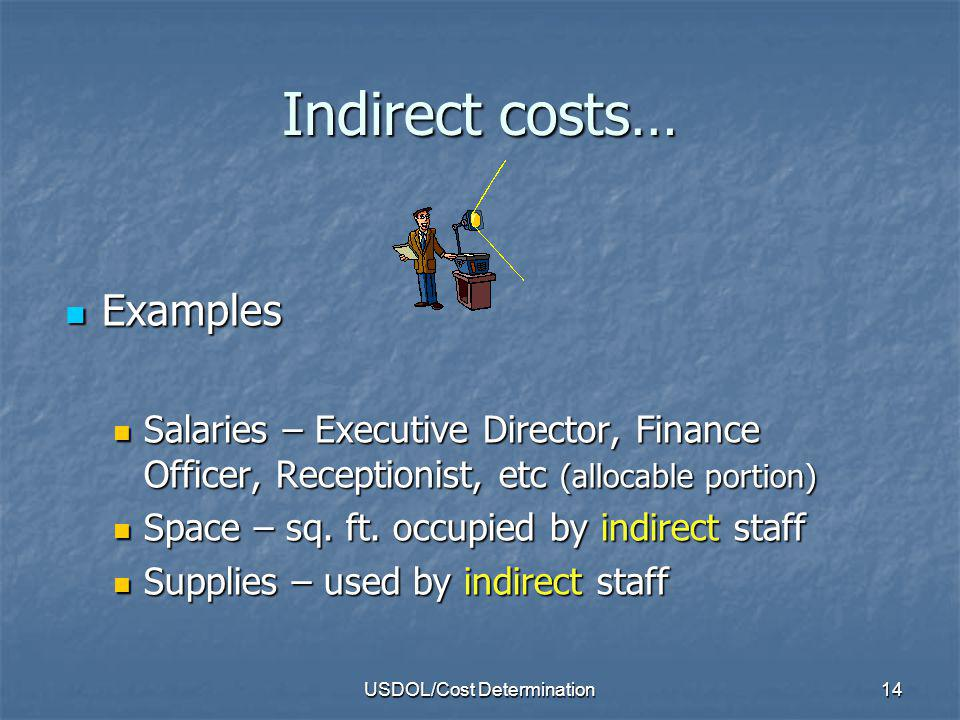 USDOL/Cost Determination15 Briefly, Indirect Costs vs.