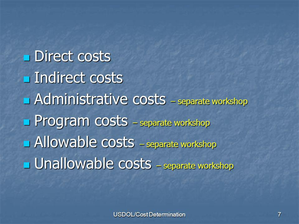 USDOL/Cost Determination8 Direct costs… Those costs that can be specifically identified with a particular cost objective.