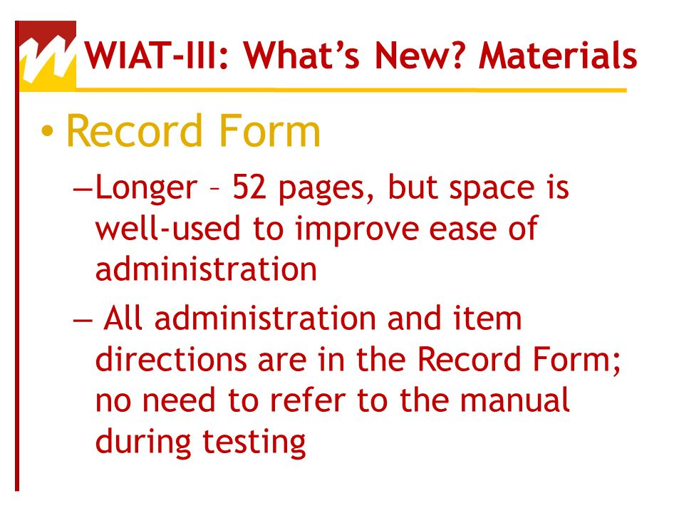 Reading Comprehension Grades 1-12 84 Items (140 Items on WIAT-II) Pre-passage items replaced with a new lower level reading passage All other passages retained from WIAT-II Oral reading sentence items deleted Supplemental scores dropped Administered in item sets like WIAT-II