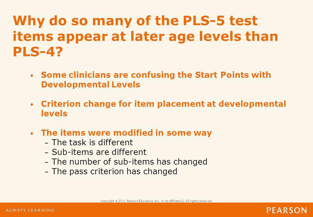 Why do so many of the PLS-5 test items appear at later age levels than PLS-4? Some clinicians are confusing the Start Points with Developmental Levels
