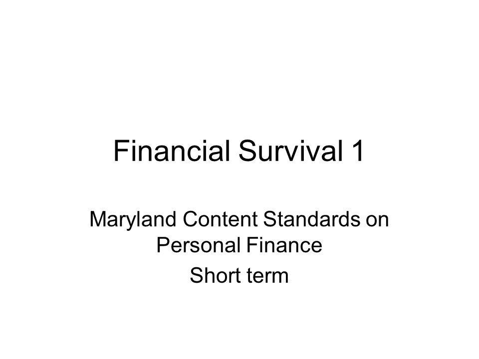 Financial Survival 1 Maryland Content Standards on Personal Finance Short term