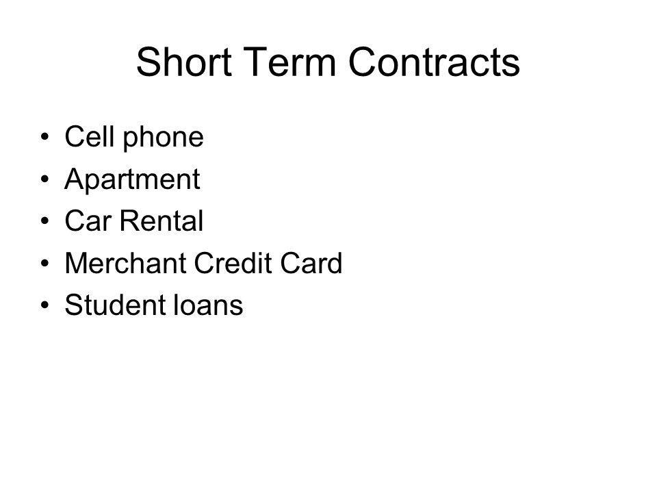 Short Term Contracts Cell phone Apartment Car Rental Merchant Credit Card Student loans