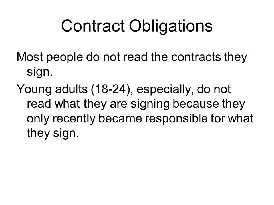Contract Obligations Most people do not read the contracts they sign.